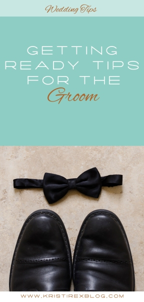 Getting Ready Tips for the Groom - Kristi Rex Photography
