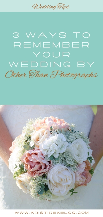 3 Ways to Remember Your Wedding By Other Than Photographs - Kristi Rex Photography