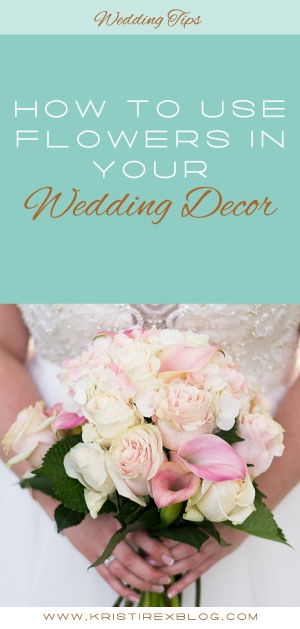 How to Use Flowers in Your Wedding Decor - Kristi Rex Photography