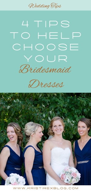 4 Tips To Help Choose Your Bridesmaid Dresses - Kristi Rex Photography