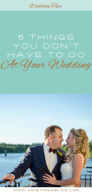 6 Things You Don't Have To Do At Your Wedding - Kristi Rex Photography